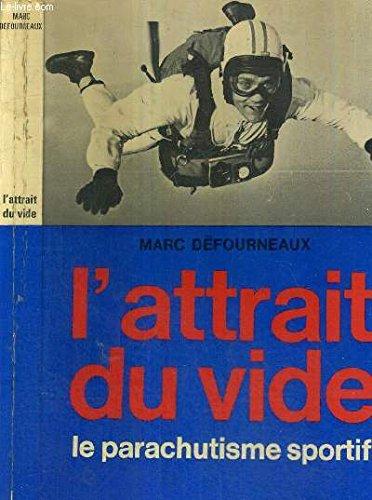 L'attrait du vide. Le parachutisme sportif. par Defourneaux Marc