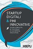 Startup digitali & PMI innovative. Guida completa al successo di un'impresa innovativa