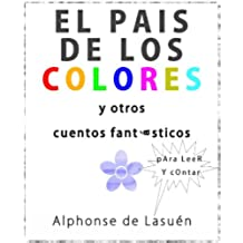 El país de los colores: Y otros 12 cuentos fantásticos para leer y contar (Cuentos infantiles para leer y contar)