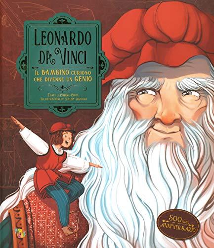 Leonardo da Vinci. Il bambino curioso che divenne un genio