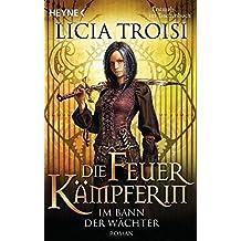 Die Feuerkämpferin 1 - Im Bann der Wächter: Roman