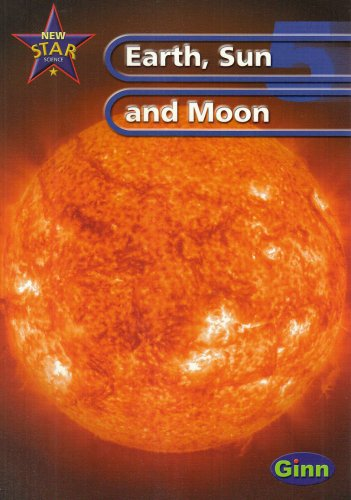 New Star Science Yr5/P6 Sun And Moon Pupil's Book: Earth, Sun and Moon Year 5 (STAR SCIENCE NEW EDITION)