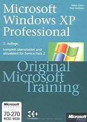 Microsoft Windows XP Professional - Original Microsoft Training: MCSE/MCSA Examen 70-270 für Service Pack 2: Praktisches Selbststudium