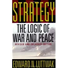 Strategy: The Logic of War and Peace, Revised and Enlarged Edition by Edward N. Luttwak (2002-01-31)