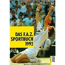 Das F.A.Z.-Sportbuch 1992. Skizirkus - Grand Slam - Formel 1 - Golf - Fussball - America's Cup - Tour de France - Sportlerporträts