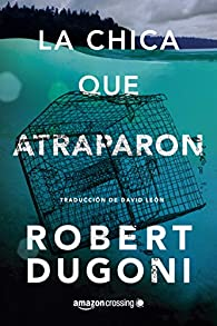 La chica que atraparon par Robert Dugoni