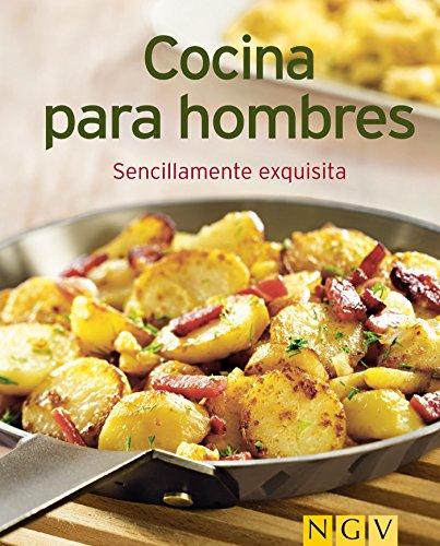 Cocina para hombres: Nuestras 100 mejores recetas en un solo libro