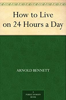 How to Live on 24 Hours a Day by [Bennett, Arnold]