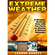 Extreme Weather! Learn Fun Facts About Storms and Natural Disasters: Such as Earthquakes, Floods, Tsunamis, Volcanoes & Much More in this Weather Book ... Nature Books Series 1) (English Edition)