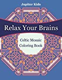 eBook Gratis da Scaricare Relax Your Brains Celtic Mosaic Coloring Book by Jupiter Kids 2016 01 04 (PDF,EPUB,MOBI) Online Italiano