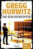 Die Scharfrichter: Thriller (Tim Rackley 1) von Gregg Hurwitz
