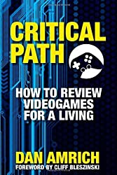 Critical Path: How to Review Videogames for a Living by Dan Amrich (2012-02-15)