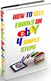 HOW TO SELL EBOOKS ON EBAY: 4 Simple Steps: Selling eBooks on eBay is possible and simple! (English Edition)