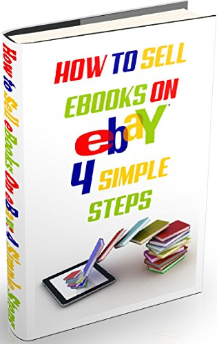 HOW TO SELL EBOOKS ON EBAY: 4 Simple Steps: Selling eBooks on eBay is  possible and simple!