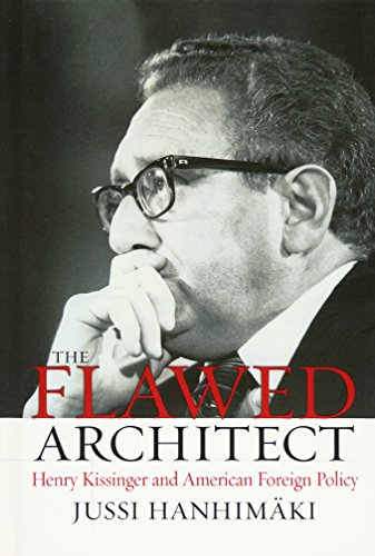 The Flawed Architect: Henry Kissinger and American Foreign Policy por Jussi M. Hanhimaki
