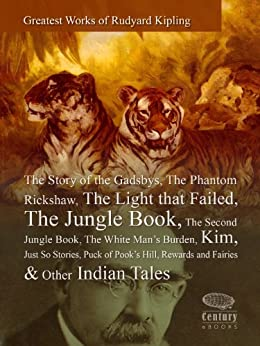 Greatest Works of Rudyard Kipling: The Story of the Gadsbys,The Phantom Rickshaw, The Light that Failed, The Jungle Book,The Second Jungle Book,The White Man's Burden,Kim... & Other Indian Tales by [Kipling, Rudyard]