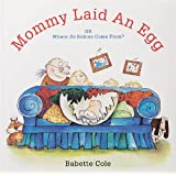 Mommy Laid An Egg: Or, Where Do Babies Come From?