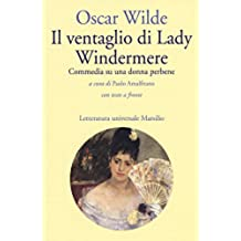 Il ventaglio di Lady Windermere. Commedia di una donna perbene. Testo inglese a fronte