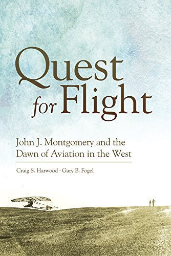 Quest for Flight: John J. Montgomery and the Dawn of Aviation in the West by Harwood, Craig S., Fogel, Gary B. (2012) Hardcover