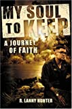 My Soul to Keep: A Journey of Faith by R. Lanny Hunter (2004-10-01)