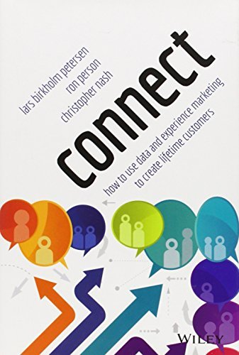 Connect: How to Use Data and Experience Marketing to Create Lifetime Customers: Written by Lars Birkholm Petersen, 2014 Edition, (1st Edition) Publisher: John Wiley & Sons [Hardcover]