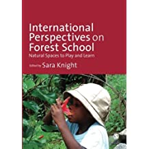 [(International Perspectives on Forest School: Natural Spaces to Play and Learn)] [Author: Sara Knight] published on (September, 2013)