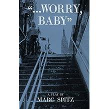 """""""...Worry, Baby"""""""