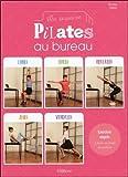 Ma semaine Pilates au bureau - Exercices adaptés à faire en toute discrétion