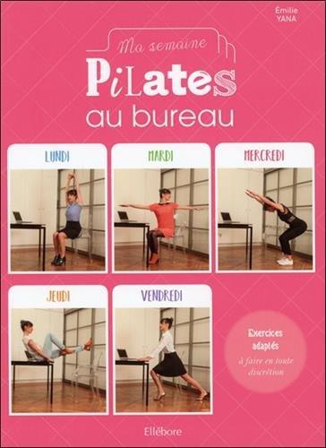 Ma semaine Pilates au bureau - Exercices adaptés à faire en toute discrétion par Emilie Yana