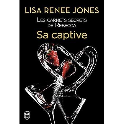 Les carnets secrets de Rebecca (Tome 3) - Sa captive