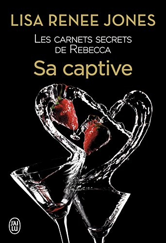 Les carnets secrets de Rebecca (Tome 3) - Sa captive par [Jones, Lisa Renee]
