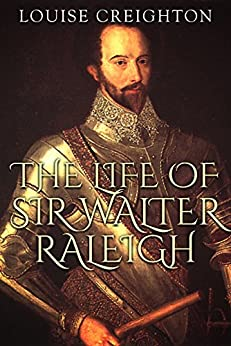 Life of Sir Walter Raleigh by [Creighton, Louise]