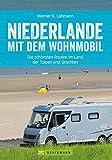 Wohnmobilreiseführer: Niederlande mit dem Wohnmobil - Fünf Wohnmobilrouten durch die Niederlande - Mit Etappenübersichten und Detailkarten sowie Sightseeing- und Stellplatztipps - Werner Lahmann