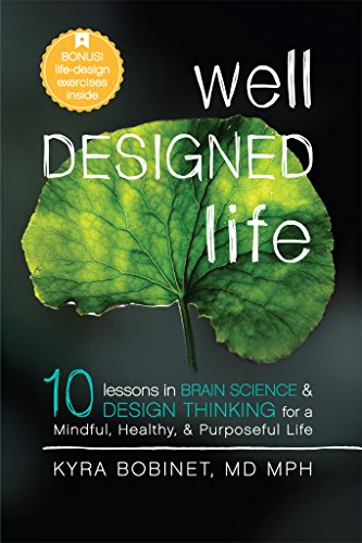 Well Designed Life: 10 Lessons in Brain Science & Design Thinking for a Mindful, Healthy, Purposeful Life (English Edition)