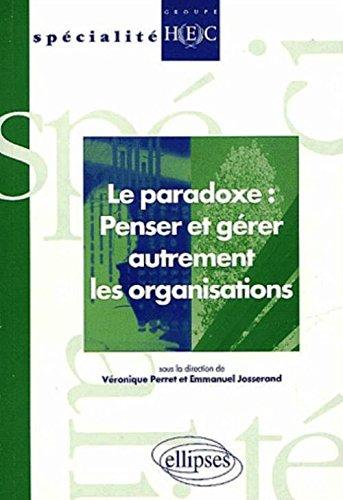 Le paradoxe : Penser et gérer autrement les organisations par Emmanuel Josserand, Véronique Perret