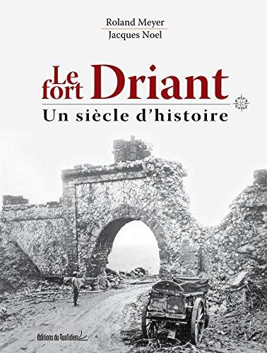Le Fort Driant, un siècle d'histoire