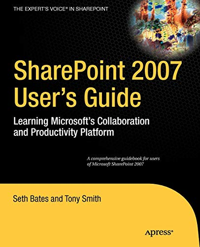 SharePoint 2007 User's Guide: Learning Microsoft's Collaboration and Productivity Platform -