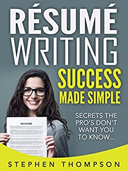 Résumé Writing Success Made Simple: Secrets the Pro's Don't Want You to Know by [Thompson, Stephen]