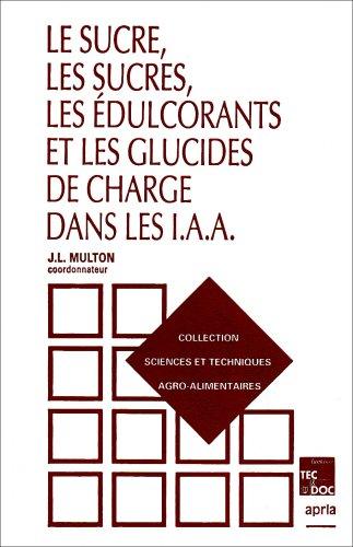 Le sucre, les sucres, les édulcorants et les glucides de charge dans les IAA par Jean-Louis Multon