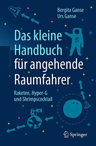 Das kleine Handbuch für angehende Raumfahrer: Raketen, Hyper-G und Shrimpscocktail