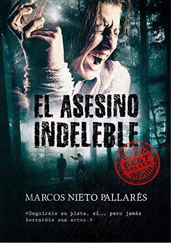 EL ASESINO INDELEBLE: La primera novela negra independiente que dará el salto a la gran pantalla (PELÍCULA EN PRODUCCIÓN) (PREMIO ERIGINAL BOOKS 2017)