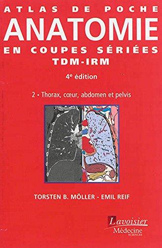 Atlas de poche d'anatomie en coupes sériées TDM-IRM : Volume 2, Thorax, coeur, abdomen et pelvis