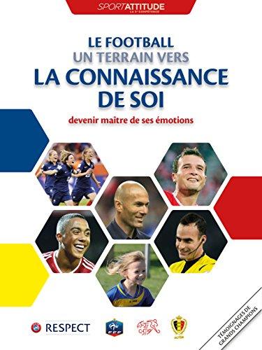 Le football un terrain vers la connaissance de soi: devenir maître de ses émotions (sport-attitude) (French Edition)