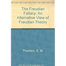 The Freudian Fallacy: An Alternative View of Freudian Theory