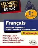 Français - Dissertation, commentaire, écriture d'invention et question sur corpus. Première toutes séries...