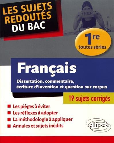 Français - Dissertation, commentaire, écriture d'invention et question sur corpus. Première toutes séries par Stephan Marc