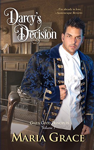 Darcy's Decision (Given Good Principles Book 1) (English Edition) por Maria Grace