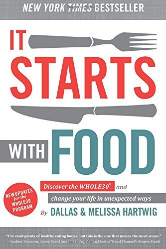 It Starts With Food: Discover the Whole30 and Change Your Life in Unexpected Ways: Written by Dallas Hartwig, 2014 Edition, (1st Edition) Publisher: Victory Belt Publishing [Hardcover]