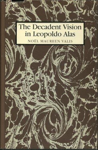 The Decadent Vision in Leopoldo Alas by Noel Valis (1981-05-06)