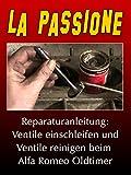 La Passione Reparaturanleitung: Ventile einschleifen und Ventile reinigen beim Alfa Romeo Oldtimer